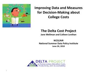 Enhancing Information and Measures for Choice Making about School Costs The Delta Cost Venture Jane Wellman and Colleen