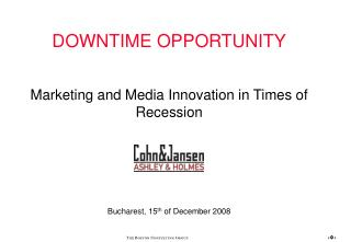 DOWNTIME OPPORTUNITY Showcasing and Media Advancement in Times of Subsidence Bucharest, 15 th of December 2008