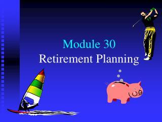 Module 30 Retirement Arranging