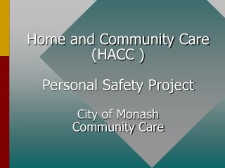 Home and Group Care (HACC ) Individual Wellbeing Venture City of Monash Group Care