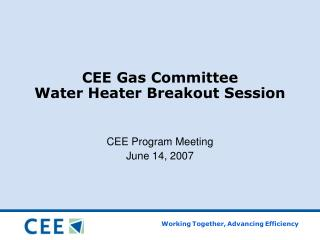CEE Gas Advisory group Water Warmer Breakout Session