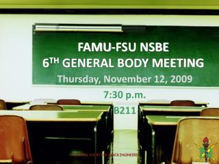FAMU-FSU NSBE 6 TH GENERAL BODY MEETING
