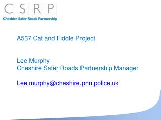 A537 Feline and Fiddle Venture Lee Murphy Cheshire More secure Streets Association Supervisor Lee.murphy@cheshire.pnn.po