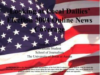Taking a gander at Nearby Dailies' Decision 2004 Online News Scope Tania H. Cantrell Graduate Understudy School of News-