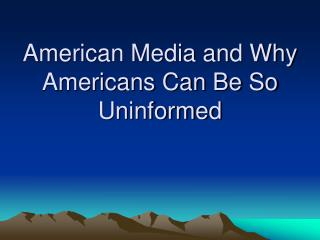American Media and Why Americans Can Be So Ignorant