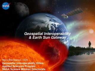 Myra Bambacus/604 Geospatial Interoperability Office Connected Sciences Program NASA Science Mission Directorate