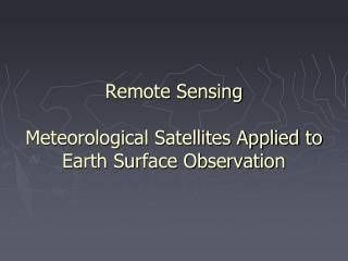 Remote Detecting Meteorological Satellites Connected to Earth Surface Perception