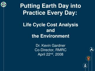 Putting Earth Day into Practice Each Day: Life Cycle Cost Investigation and The earth