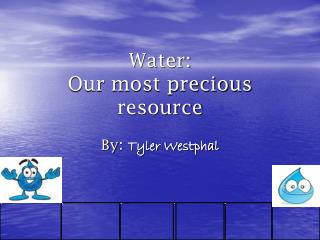 Water: Our most valuable asset