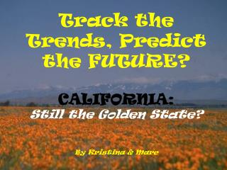 Track the Patterns, Anticipate What's to come? CALIFORNIA: Still the Brilliant State? By Kristina and Marc