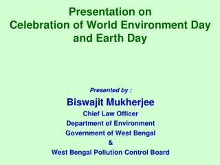Displayed by : Biswajit Mukherjee Boss Law Officer Division of Environment Administration of West Bengal and West Bengal