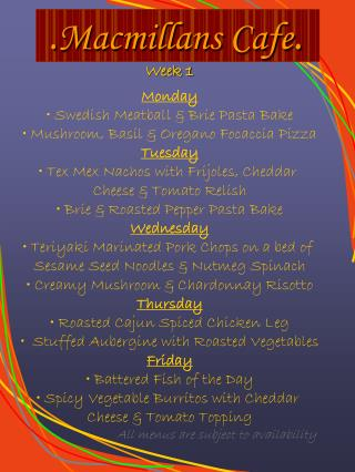 Week 1 Monday Swedish Meatball and Brie Pasta Heat Mushroom, Basil and Oregano Focaccia Pizza Tuesday Tex Mex Nachos wit