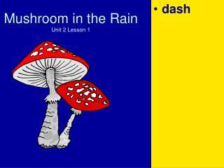 Mushroom in the Downpour Unit 2 Lesson 1