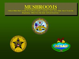 MUSHROOMS (Select Slide Show on the PowerPoint toolbar and afterward select Begin Slide Show From the earliest starting