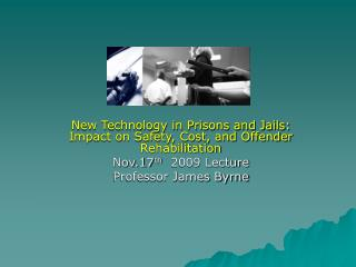 New Innovation in Penitentiaries and Prisons: Sway on Wellbeing, Expense, and Guilty party Recovery Nov.17 th 2009 Addre