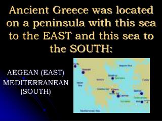 Antiquated Greece was situated on a landmass with this ocean toward the EAST and this ocean toward the SOUTH: