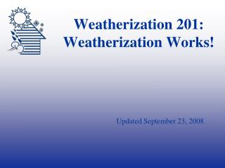 Weatherization 201: Weatherization Works!
