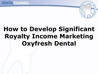 The most effective method to Create Huge Eminence Wage Showcasing Oxyfresh Dental