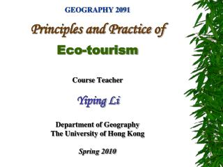 Topography 2091 Standards and Routine of Eco-tourism Course Instructor Yiping Li Bureau of Geology The College of Hong K