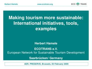 Making tourism more reasonable: Global activities, devices, cases Herbert Hamele ECOTRANS e.V. European System for Maint