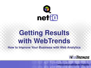Getting Results with WebTrends How to Enhance Your Business with Web Investigation