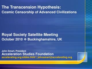 The Transcension Speculation: Vast Oversight of Cutting edge Developments Regal Society Satellite Meeting October 2010 ?