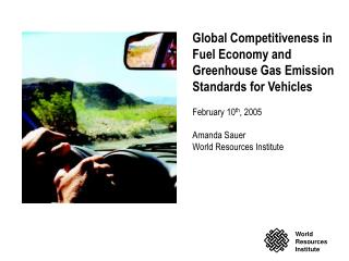 Worldwide Intensity in Mileage and Nursery Gas Outflow Gauges for Vehicles February 10 th , 2005 Amanda Sauer World Asse