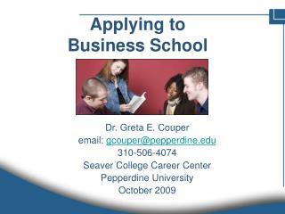 Dr. Greta E. Couper email: gcouper@pepperdine 310-506-4074 Seaver School Profession Center Pepperdine College October 20