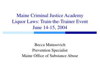 Maine Criminal Equity Foundation Alcohol Laws: Prepare the-Coach Occasion June 14-15, 2004