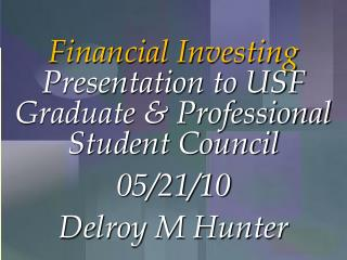 Monetary Contributing Presentation to USF Graduate and Expert Understudy Gathering 05/21/10 Delroy M Seeker