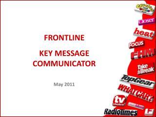Bleeding edge KEY MESSAGE COMMUNICATOR May 2011