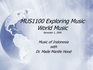 MUS1100 Investigating Music World Music Semester 1, 2006