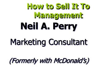 Neil A. Perry Advertising Expert (In the past with McDonald's)
