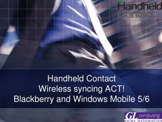 Handheld Contact Remote synchronizing ACT! Blackberry and Windows Portable 5/6