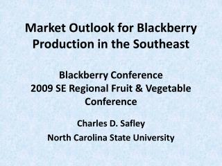 Market Viewpoint for Blackberry Creation in the Southeast Blackberry Meeting 2009 SE Local Natural product and Vegetable
