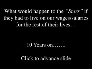 "What might happen to the ""Stars"" on the off chance that they needed to live on our wages/pay rates for whatever is left"