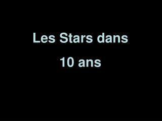 Les Stars dans 10 ans