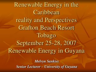 Renewable Vitality in the Caribbean reality and Viewpoints Grafton Shoreline Resort Tobago September 25-28, 2007 Renewab
