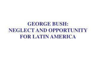 GEORGE Hedge: Disregard AND Open door FOR LATIN AMERICA