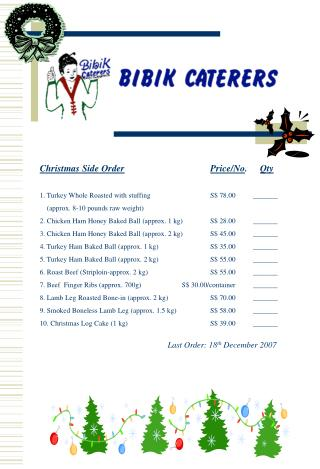 Christmas Side Request Value/No . Qty 1. Turkey Entire Simmered with stuffingS$ 78.00_______ (approx. 8-10 pounds cr