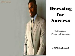 Dressing for Achievement J ob interviews P roper work place clothing a Guide/Pro occasion
