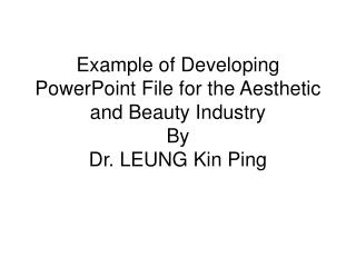 Case of Creating PowerPoint Document for the Stylish and Magnificence Industry By Dr. LEUNG Kinfolk Ping