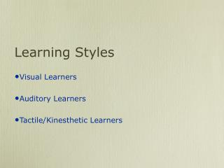 Learning Styles Visual Learners Sound-related Learners Material/Kinesthetic Learners
