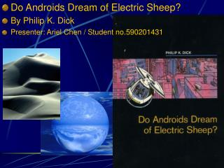 Do Androids Long for Electric Sheep? By Philip K. Dick Moderator: Ariel Chen/Understudy no.590201431