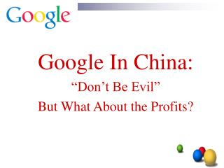 "Google In China: ""Don't Be Underhanded"" Yet Shouldn't something be said about the Benefits?"