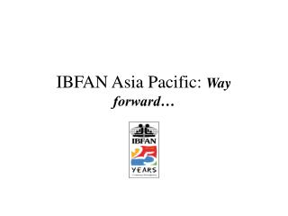IBFAN Asia Pacific: Route forward