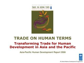 Exchange ON HUMAN TERMS Changing Exchange for Human Advancement in Asia and the Pacific Asia-Pacific Human Improvement R