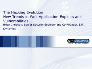 The Hacking Development: New Patterns in Web Application Endeavors and Vulnerabilities Brian Christian, Senior Security