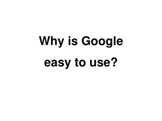 Why is Google simple to utilize?