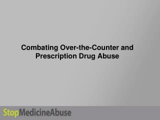Fighting Over-the-Counter and Professionally prescribed Medication Misuse